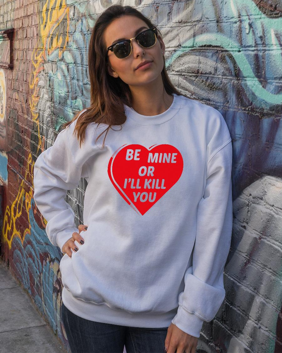 Be Mine Or I'll Kill You Shirt sweater official