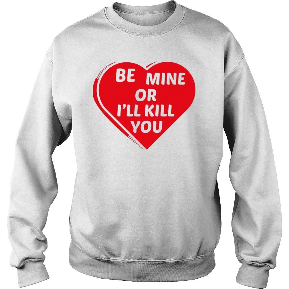 Be Mine Or I'll Kill You Shirt sweater