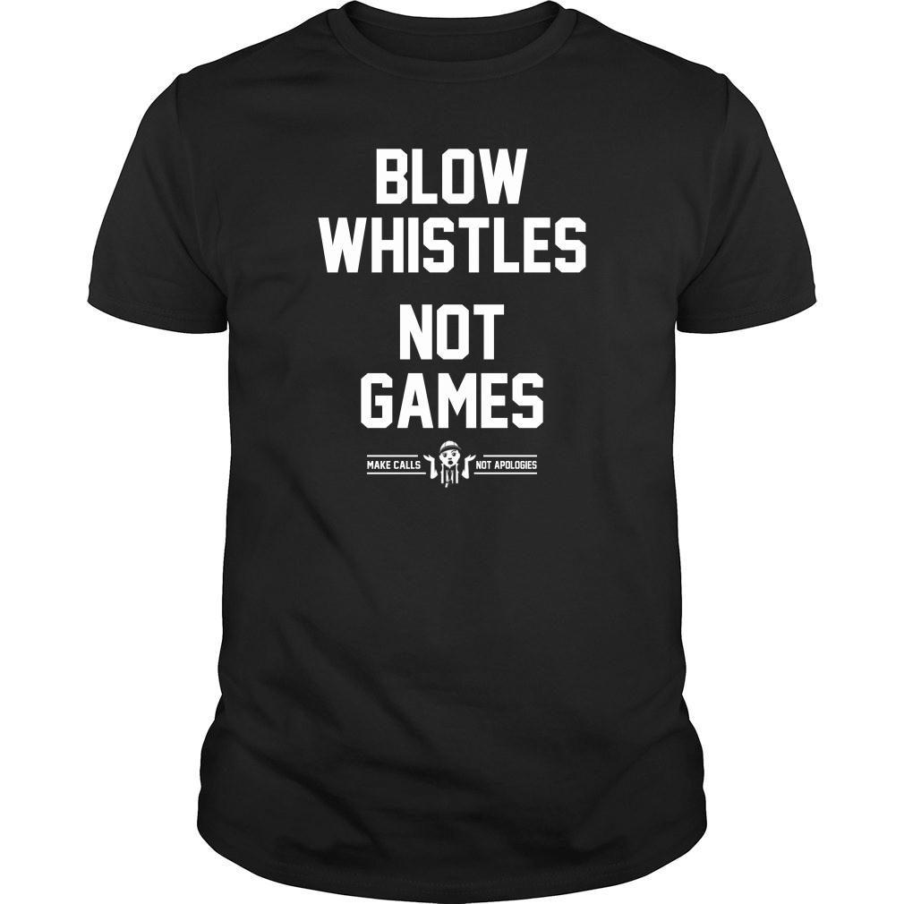 Blow Whistles Not Games Tee Shirt