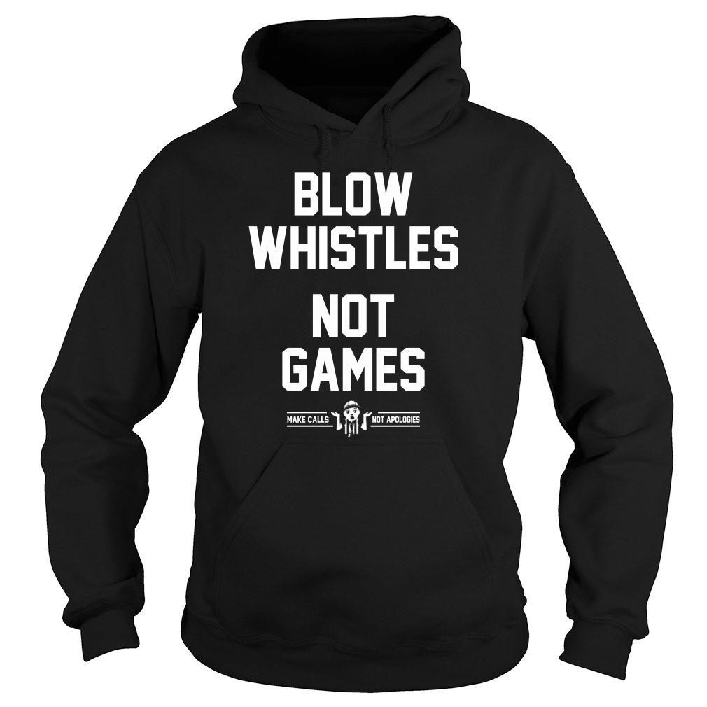 Blow Whistles Not Games Tee Shirt hoodie