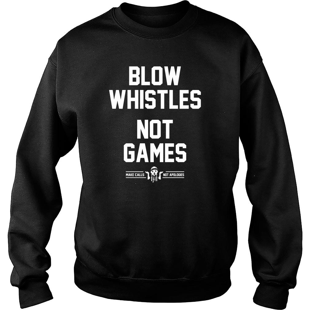 Blow Whistles Not Games Tee Shirt sweater