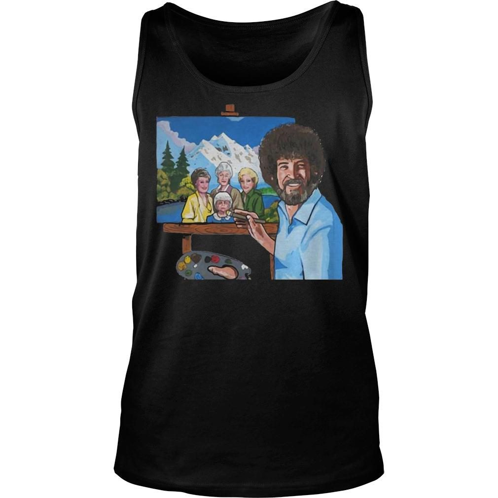 Bob ross painting the golden girl shirt tank top