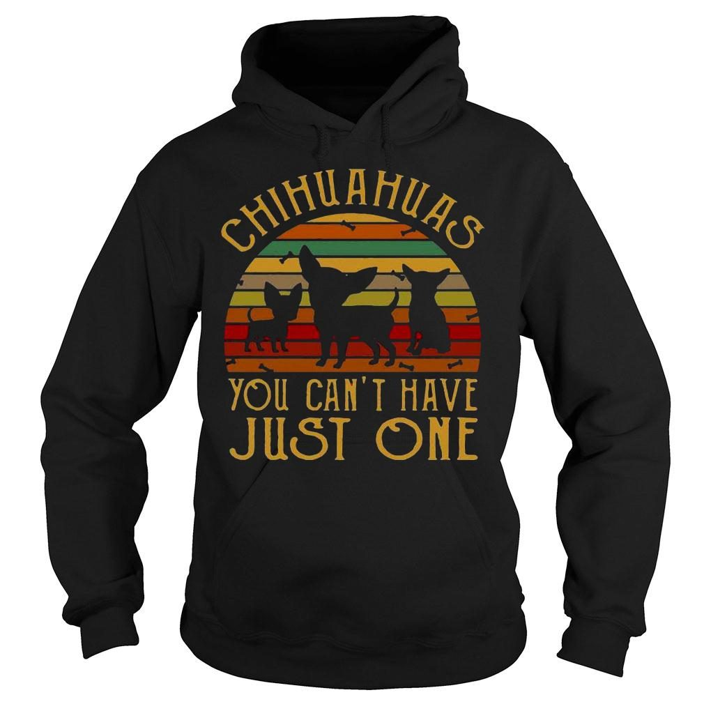 Chihuahuas you cant have just one vintage retro shirt hoodie