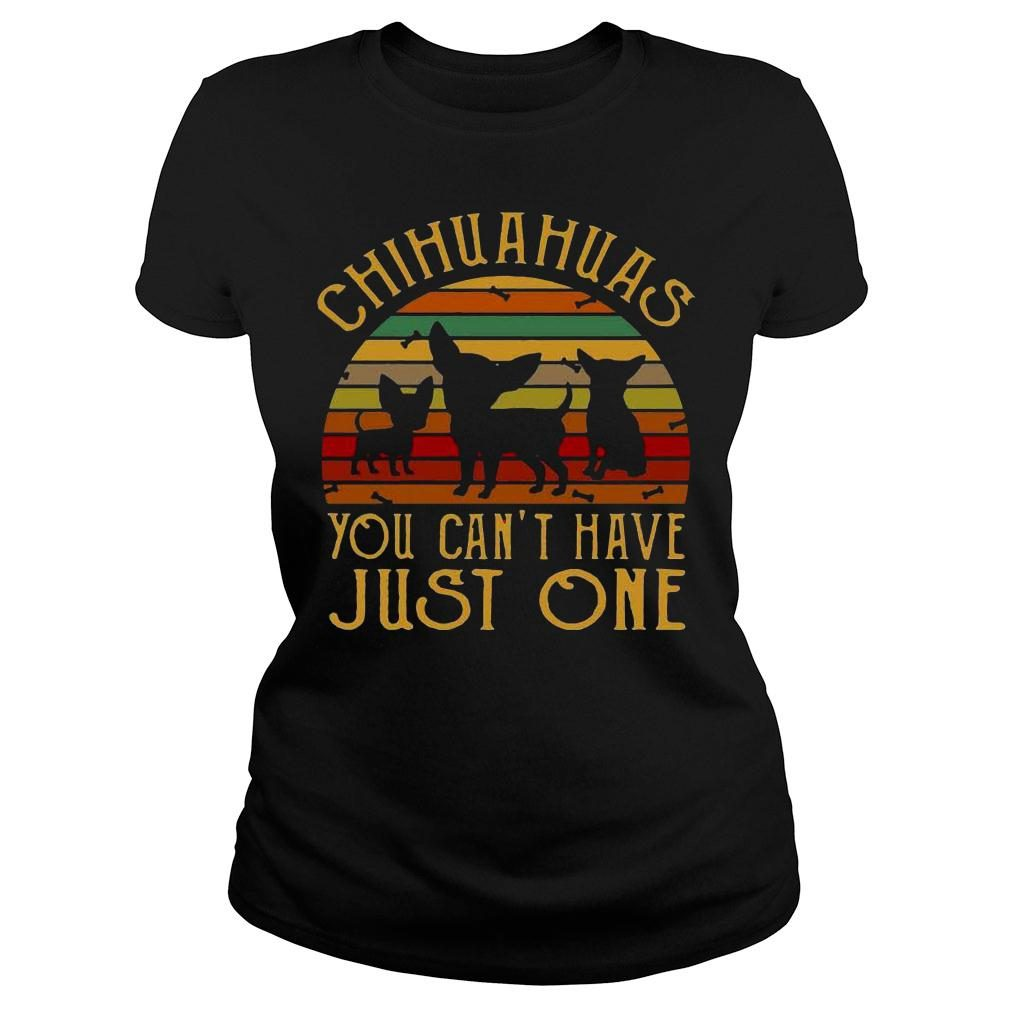 Chihuahuas you cant have just one vintage retro shirt ladies tee