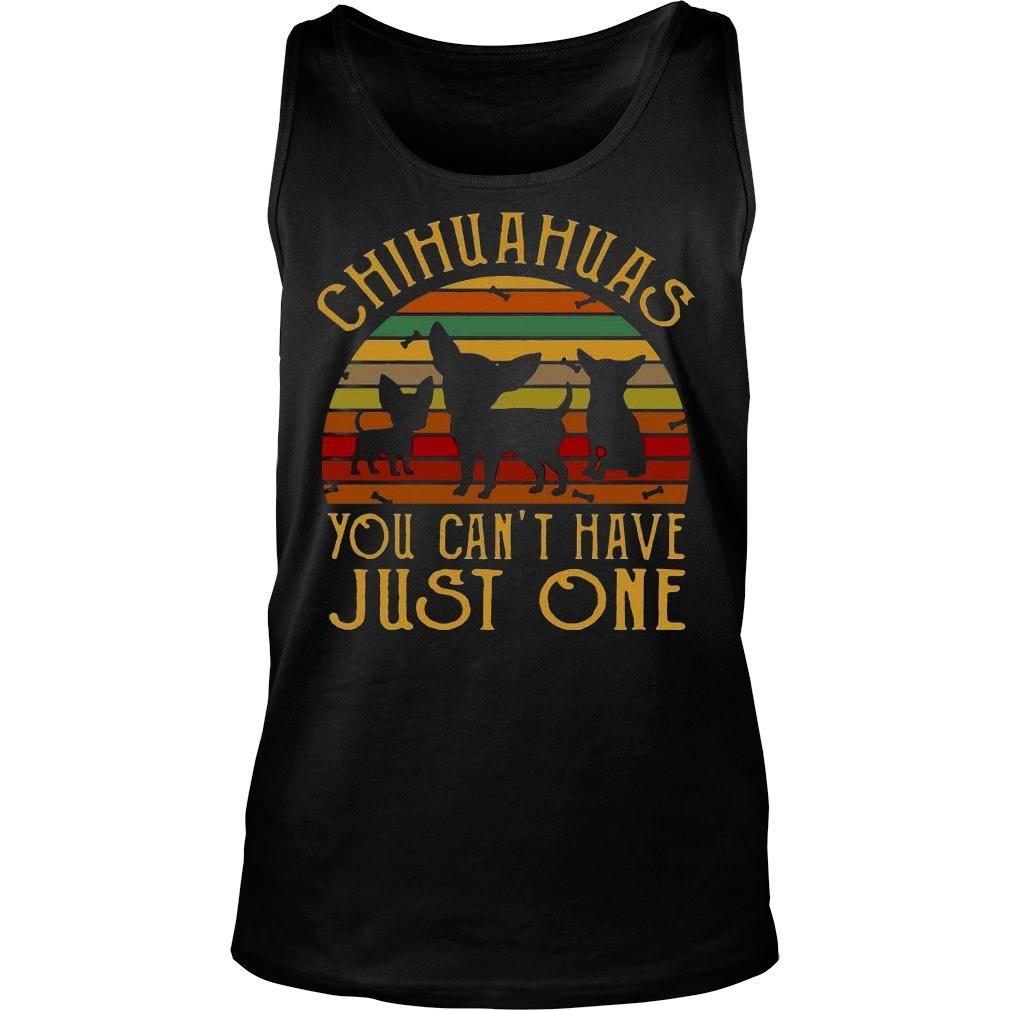 Chihuahuas you cant have just one vintage retro shirt tank top