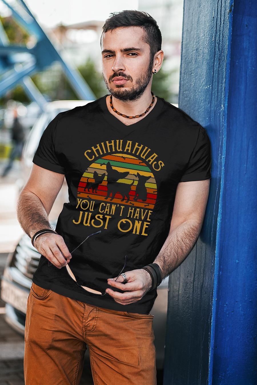 Chihuahuas you cant have just one vintage retro shirt unisex