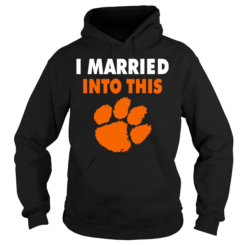 Clemson Tigers I Married Into This paw shirt hoodie