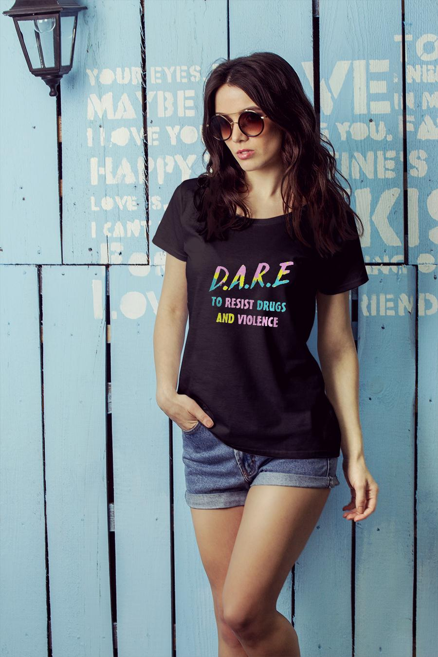 DARE TO RESIST DRUGS AND VIOLENCE COLORFUL SHIRT ladies tee official