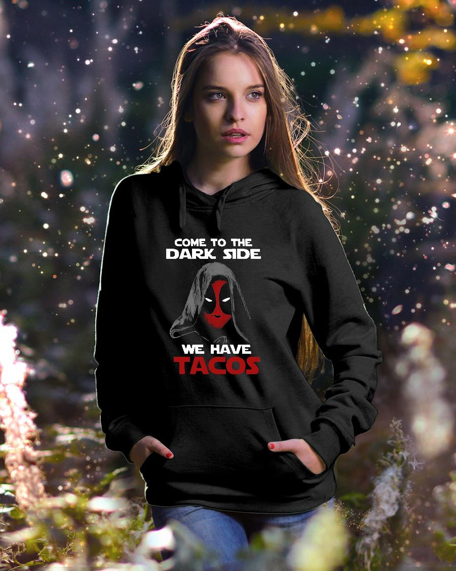 Deadpool come to the dark side we have tacos shirt hoodie unisex