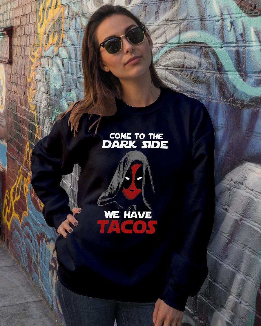Deadpool come to the dark side we have tacos shirt sweater official