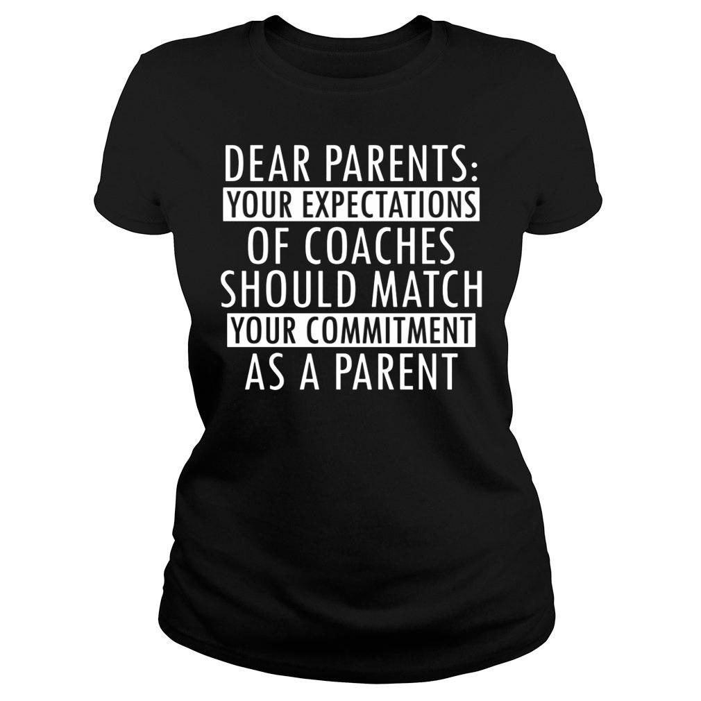 Dear Parents – Your Expectations Of Coaches Should Match shirt ladies tee