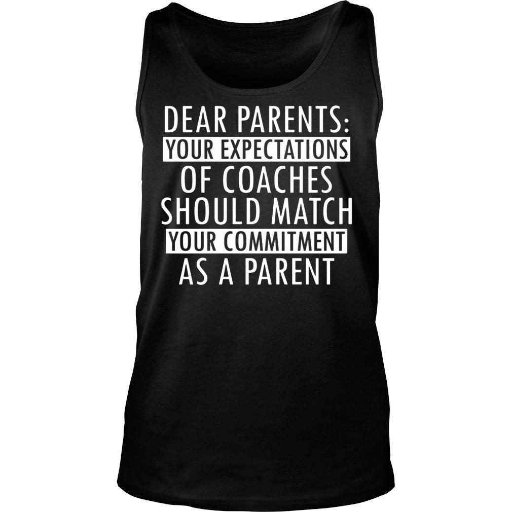 Dear Parents – Your Expectations Of Coaches Should Match shirt tank top