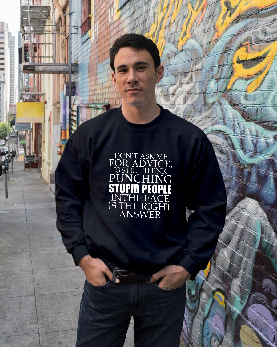 Don't Ask Me For Advice, I Still Think Punching Stupid People In The Face Shirt sweater unisex