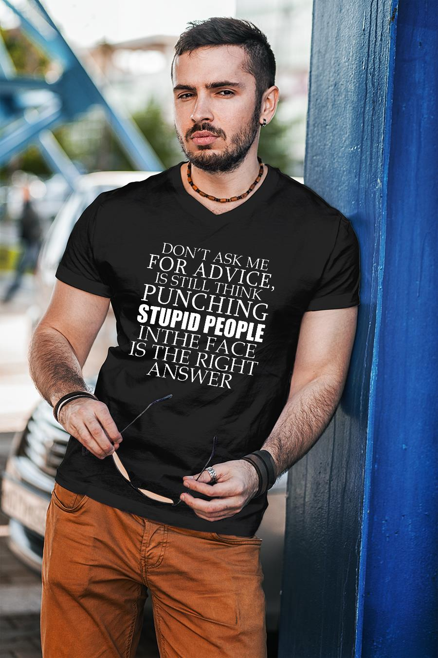 Don't Ask Me For Advice, I Still Think Punching Stupid People In The Face Shirt unisex