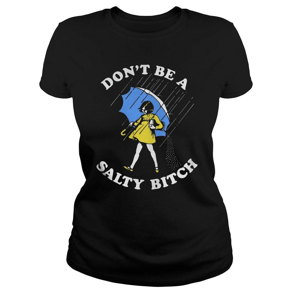 Don't be a salty bitch shirt ladies tee