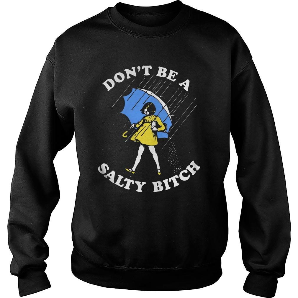 Don't be a salty bitch shirt sweater
