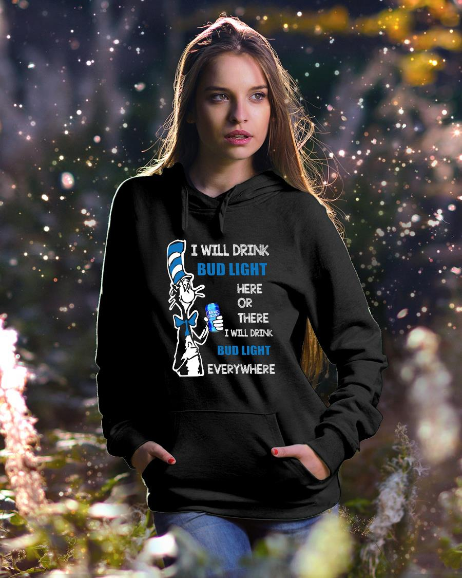 Dr Seuss I will drink Bud Light here or there everywhere shirt hoodie unisex
