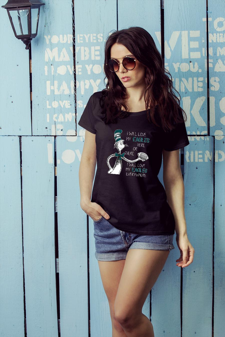 Dr Seuss I will love my Eagles here or there I will love my Eagles TShirt ladies tee official