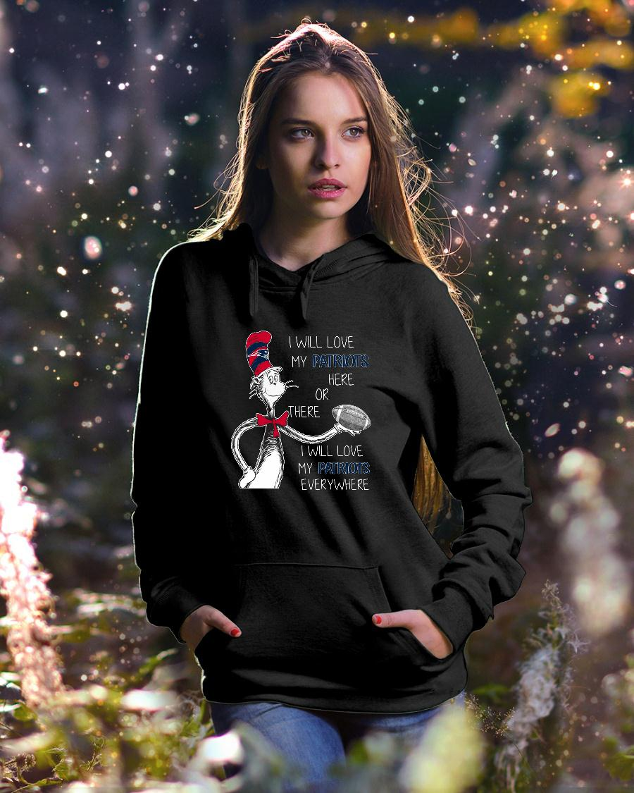 Dr Seuss I will love my Patriots here or there I will love my Patriots shirt hoodie unisex