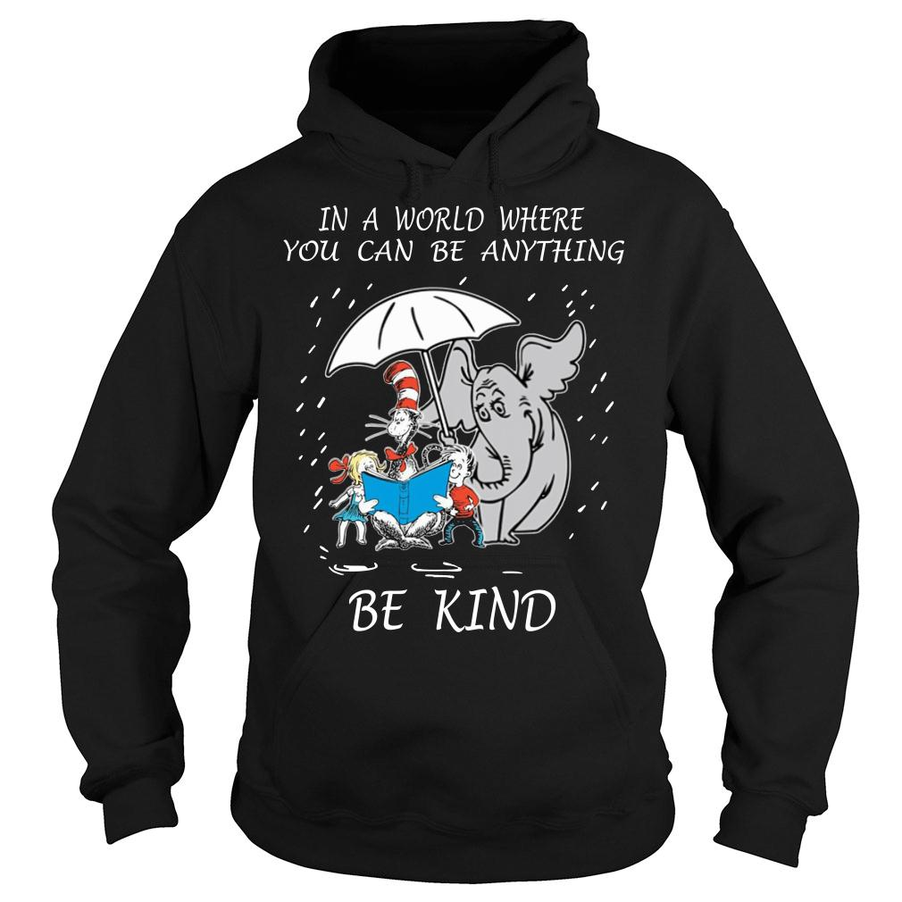 Dr Seuss In A World Where You Can Be Anything Be Kind shirt hoodie