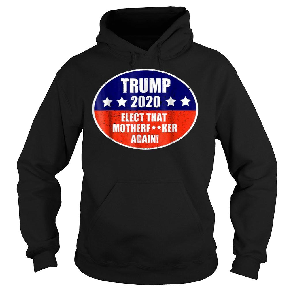 Elect That Mother Again Trump 2020 Shirts hoodie