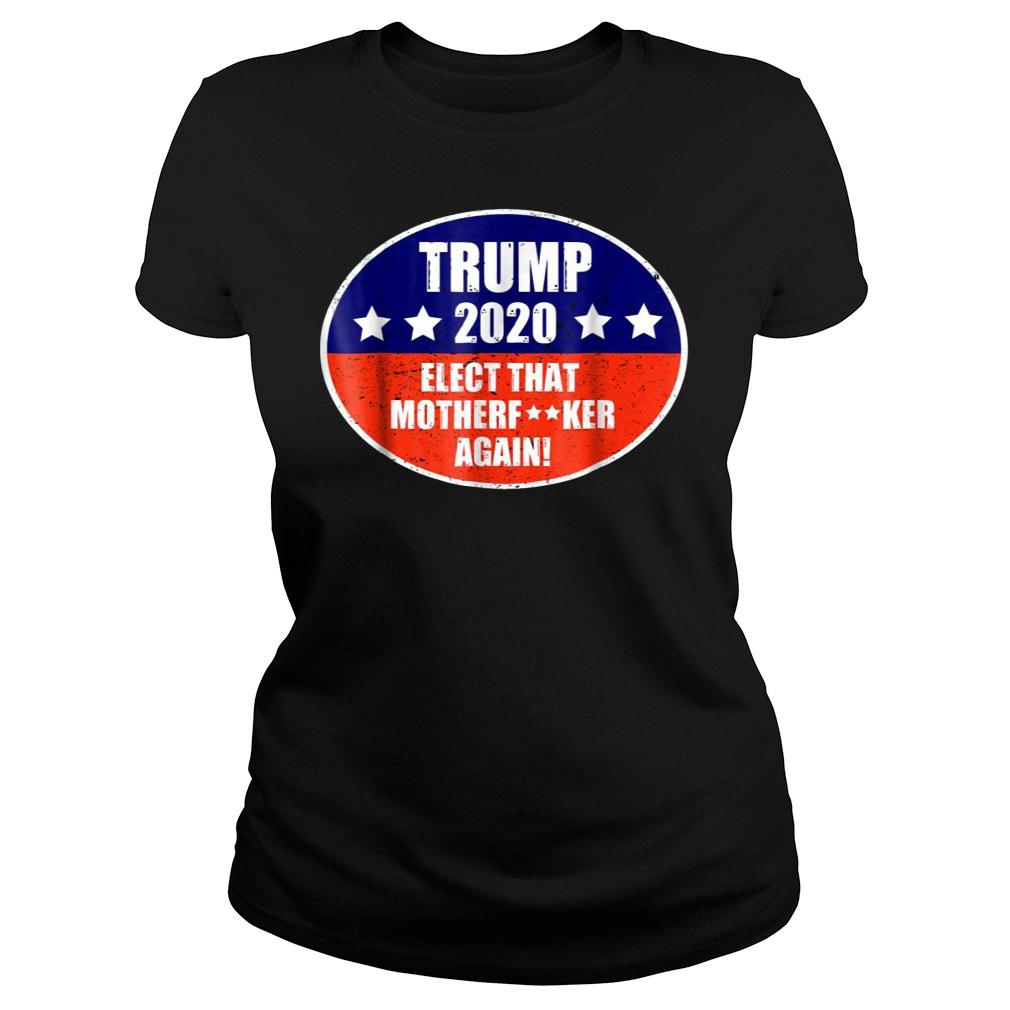 Elect That Mother Again Trump 2020 Shirts ladies tee