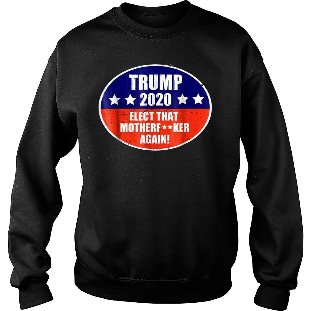 Elect That Mother Again Trump 2020 Shirts sweater