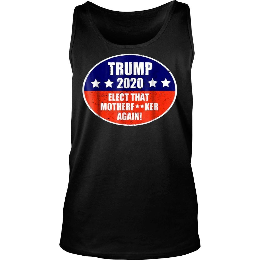 Elect That Mother Again Trump 2020 Shirts tank top