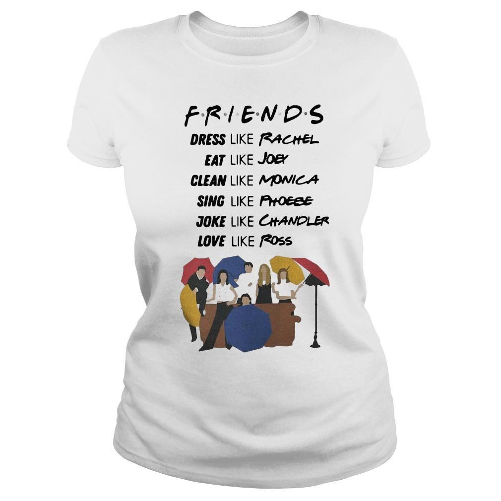 Friends dress like Rachel eat Joey clean like Monica sing like Phoebe shirt ladies tee