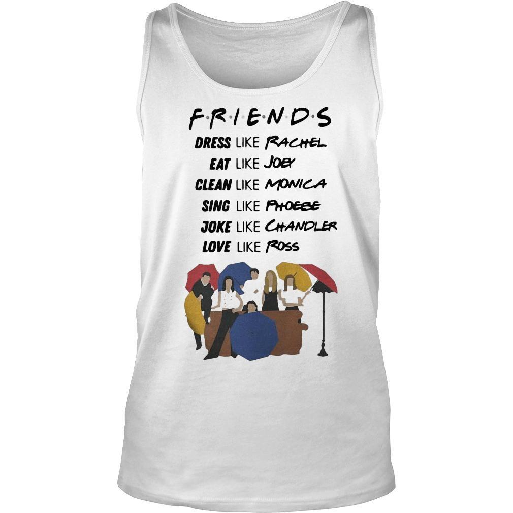 Friends dress like Rachel eat Joey clean like Monica sing like Phoebe shirt tank top