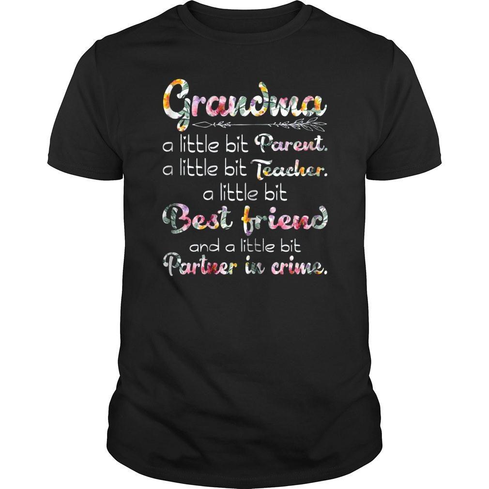 Grandma a little bit parent a little bit parent a little bit teacher a little bit best friend and a little bit partner in crime shirt