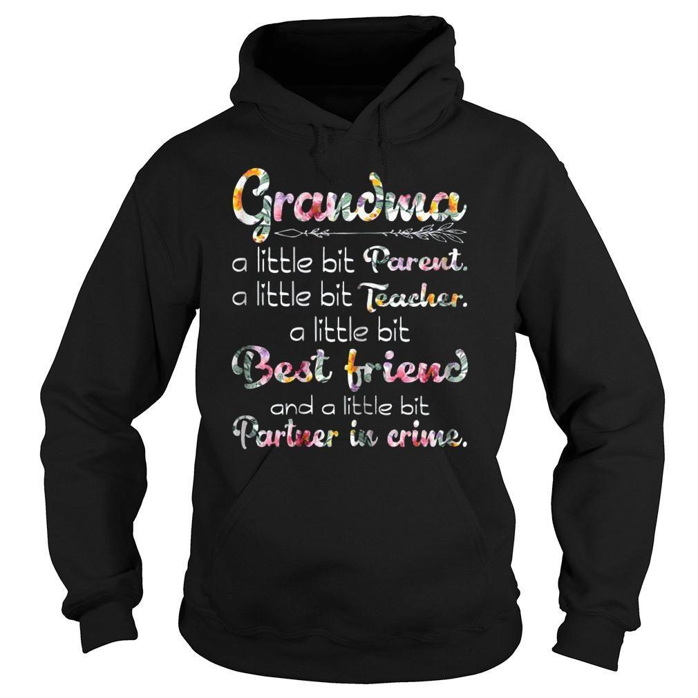 Grandma a little bit parent a little bit parent a little bit teacher a little bit best friend and a little bit partner in crime shirt hoodie