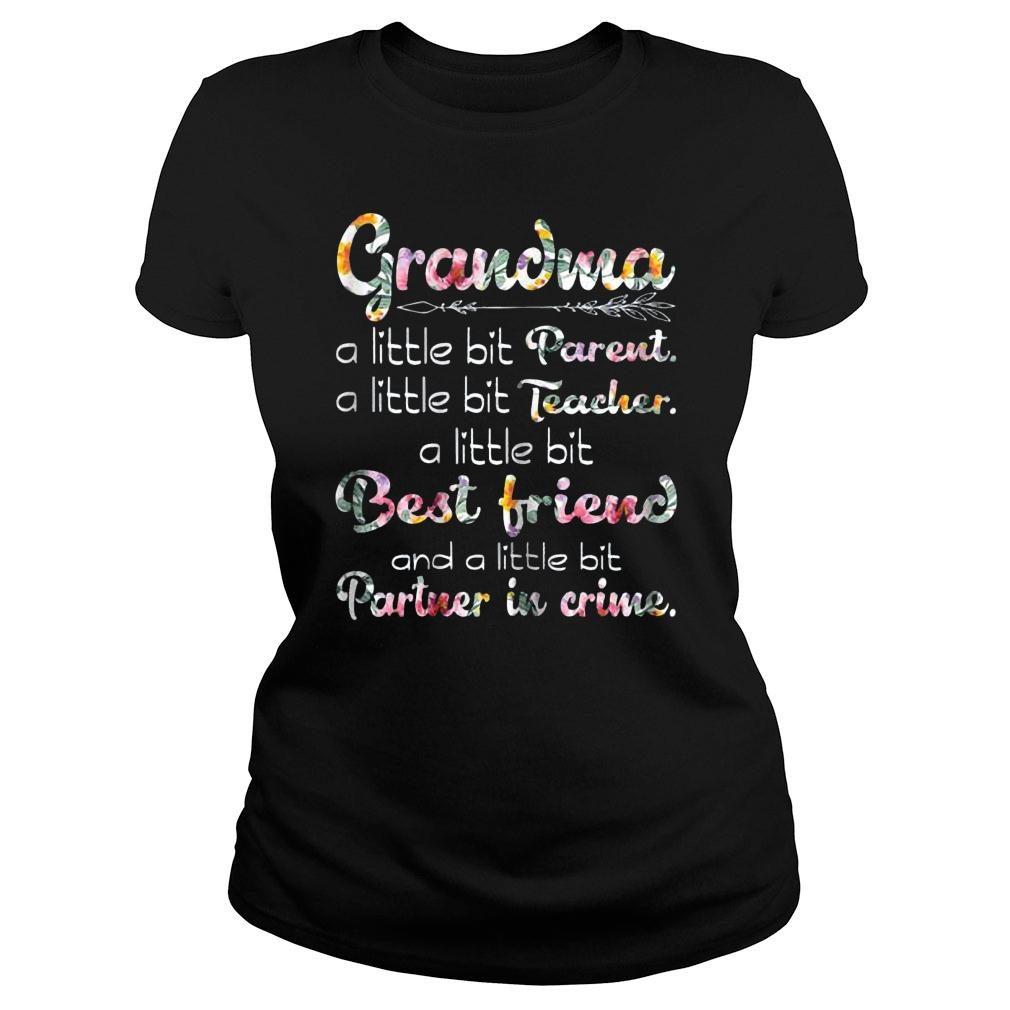 Grandma a little bit parent a little bit parent a little bit teacher a little bit best friend and a little bit partner in crime shirt ladies tee