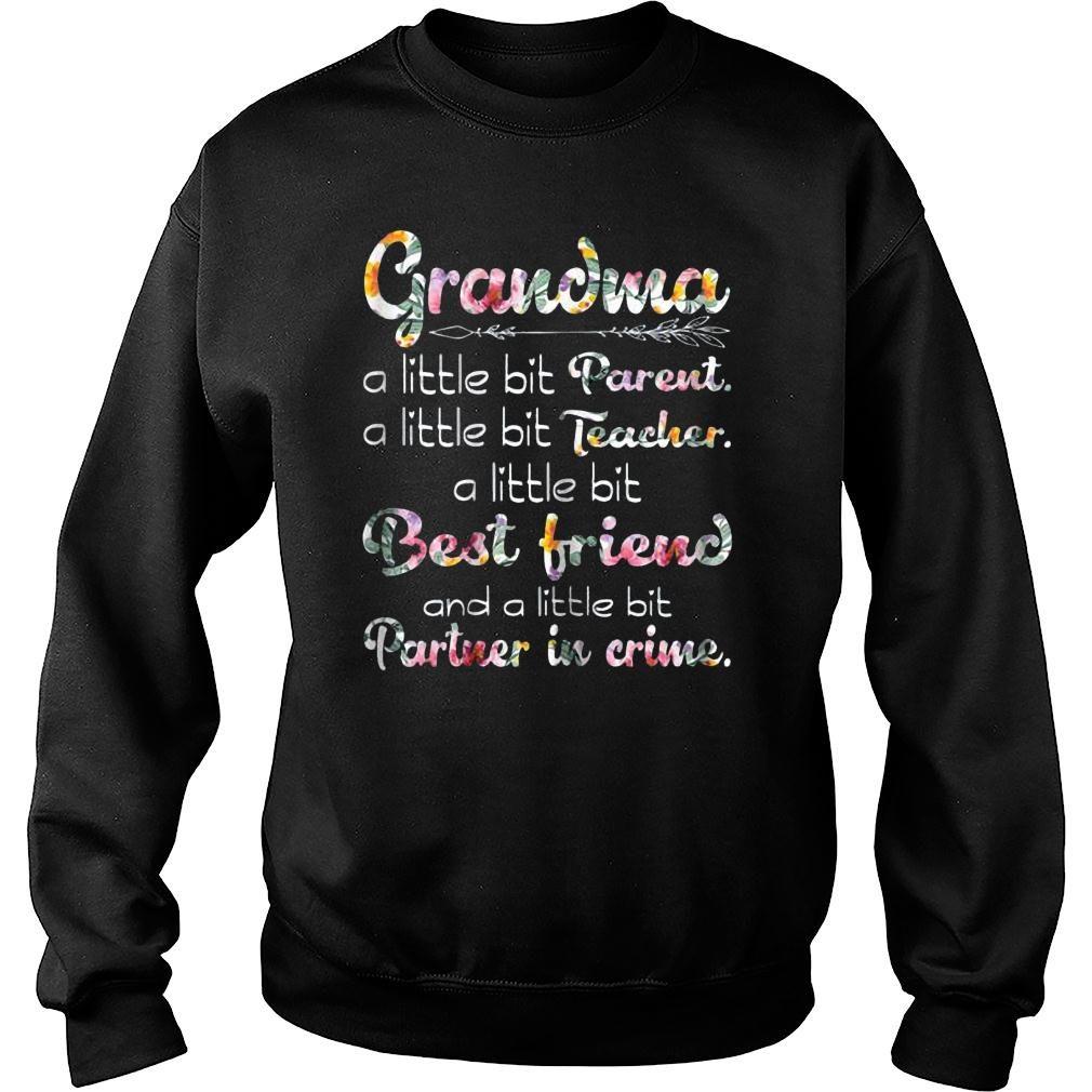 Grandma a little bit parent a little bit parent a little bit teacher a little bit best friend and a little bit partner in crime shirt sweater