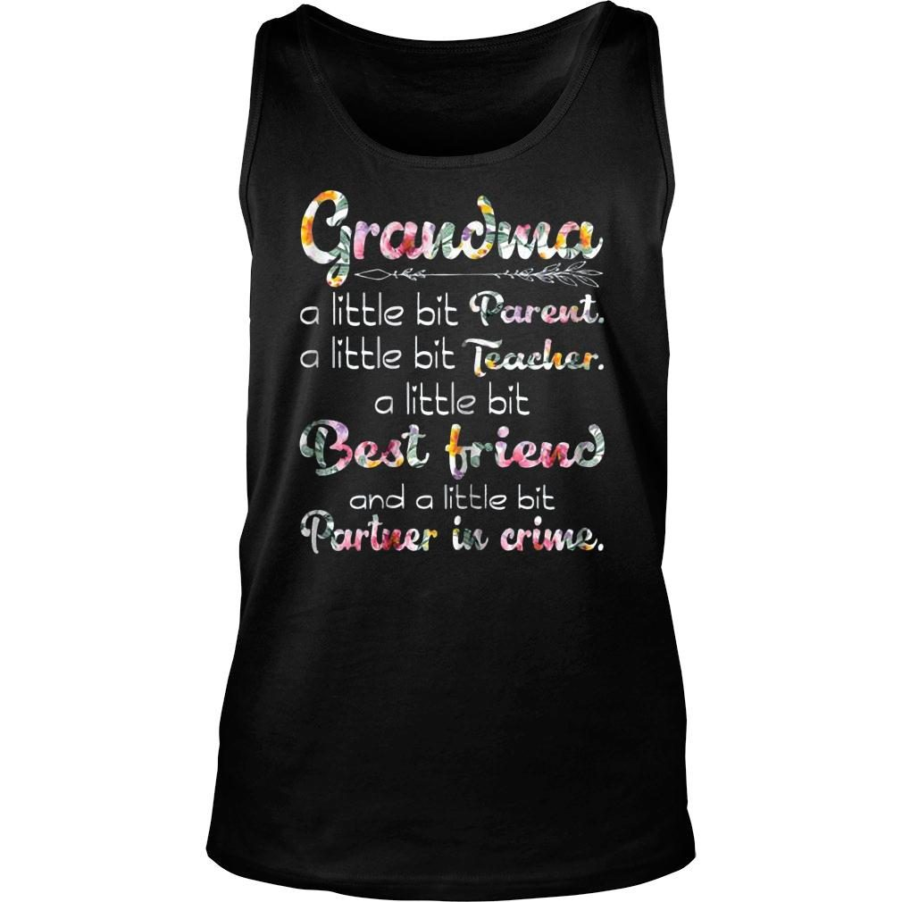 Grandma a little bit parent a little bit parent a little bit teacher a little bit best friend and a little bit partner in crime shirt tank top