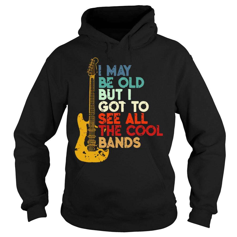 Guitar I May Be Old But I Got To See All The Cool Bands shirt hoodie