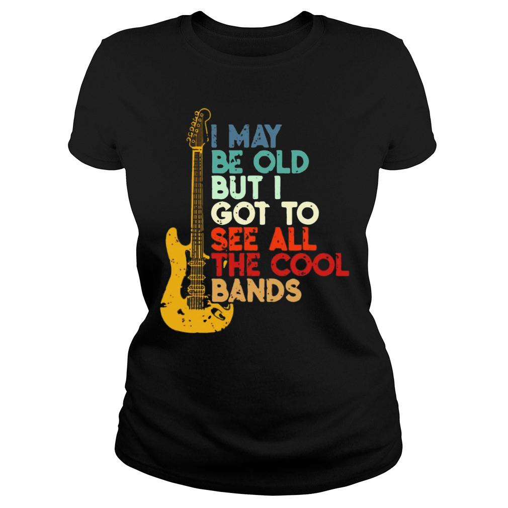 Guitar I May Be Old But I Got To See All The Cool Bands shirt ladies tee