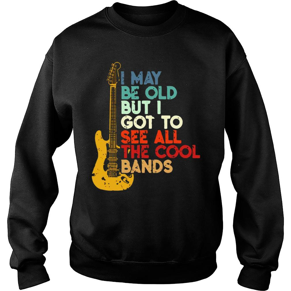 Guitar I May Be Old But I Got To See All The Cool Bands shirt sweater