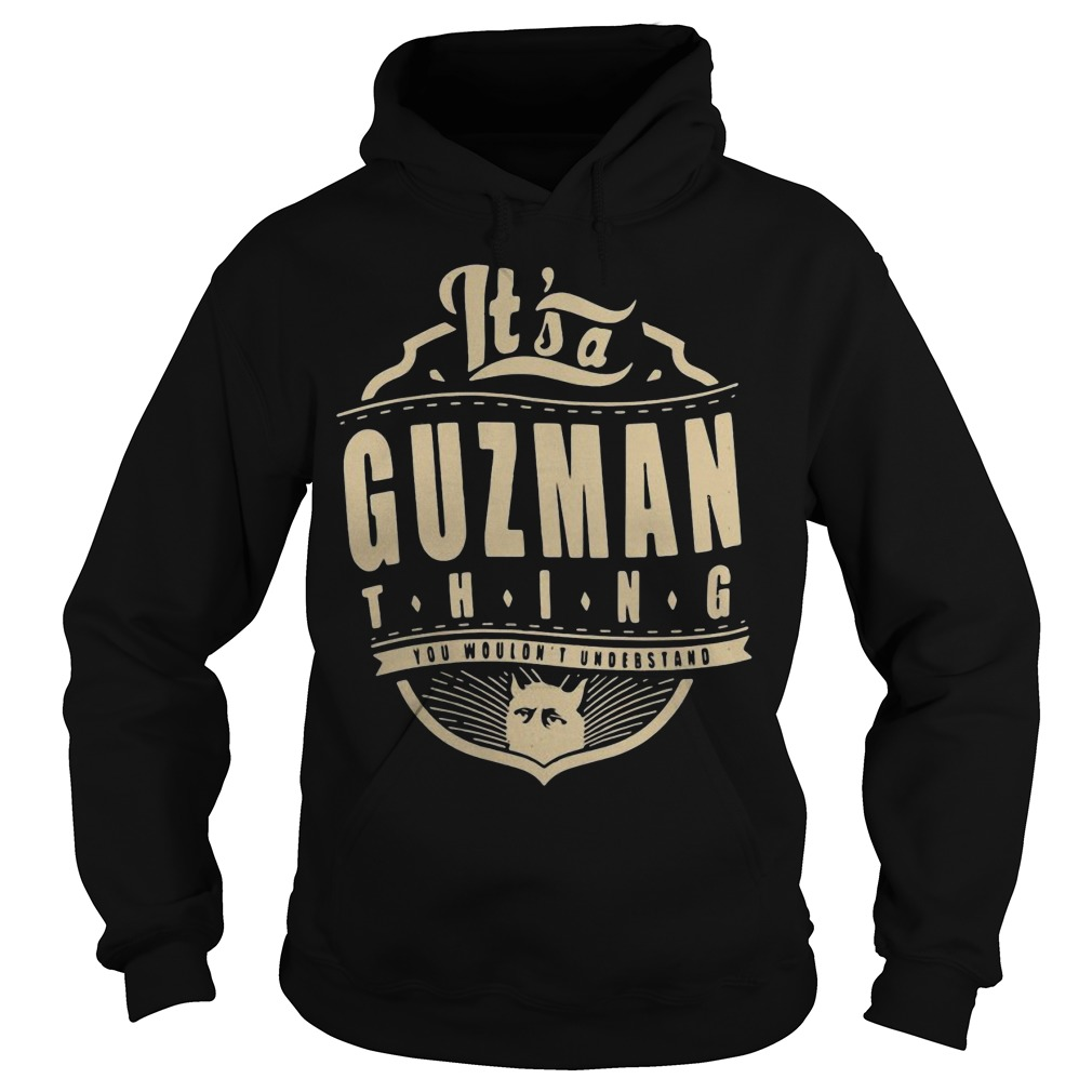 Guzman thing you wouldn't understand shirt hoodie