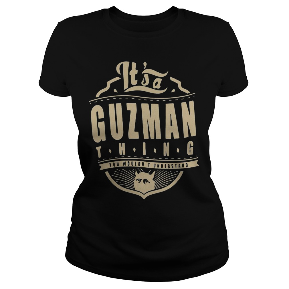 Guzman thing you wouldn't understand shirt ladies tee