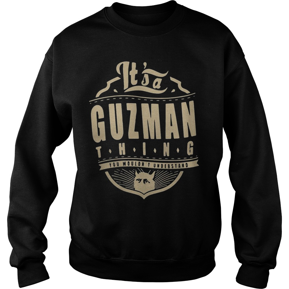 Guzman thing you wouldn't understand shirt sweater