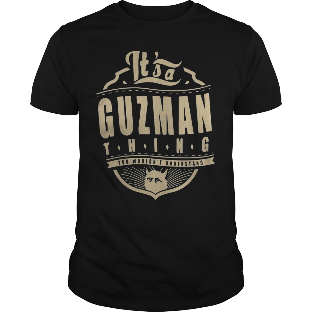 Guzman thing you wouldn't understand shirt