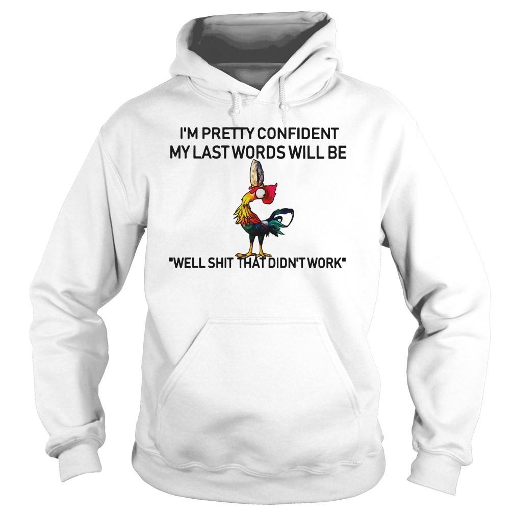 Hei hei im pretty confident my last words will be well shit that didnt work shirt hoodie