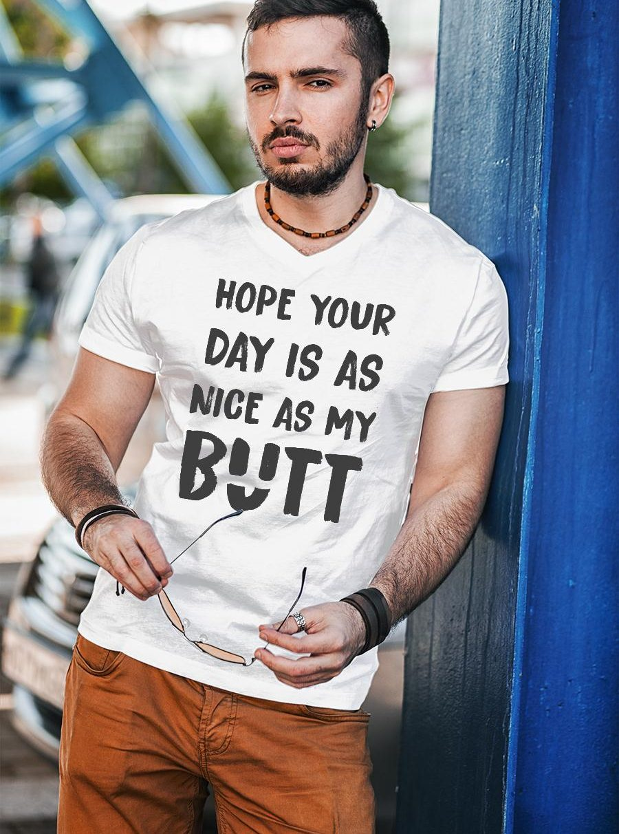 Hope Your Day Is As Nice As My Butt Shirt unisex