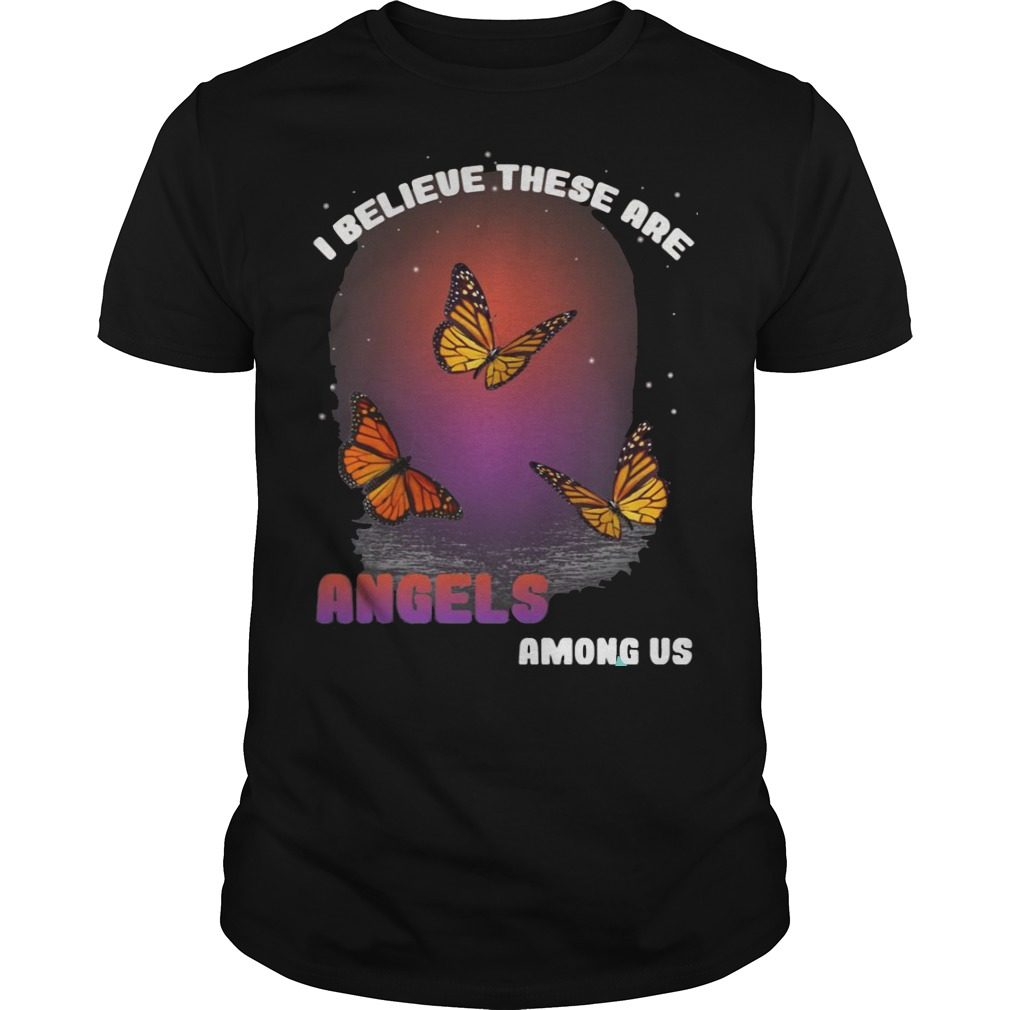 I Believe These Are Angels Among Us Shirt