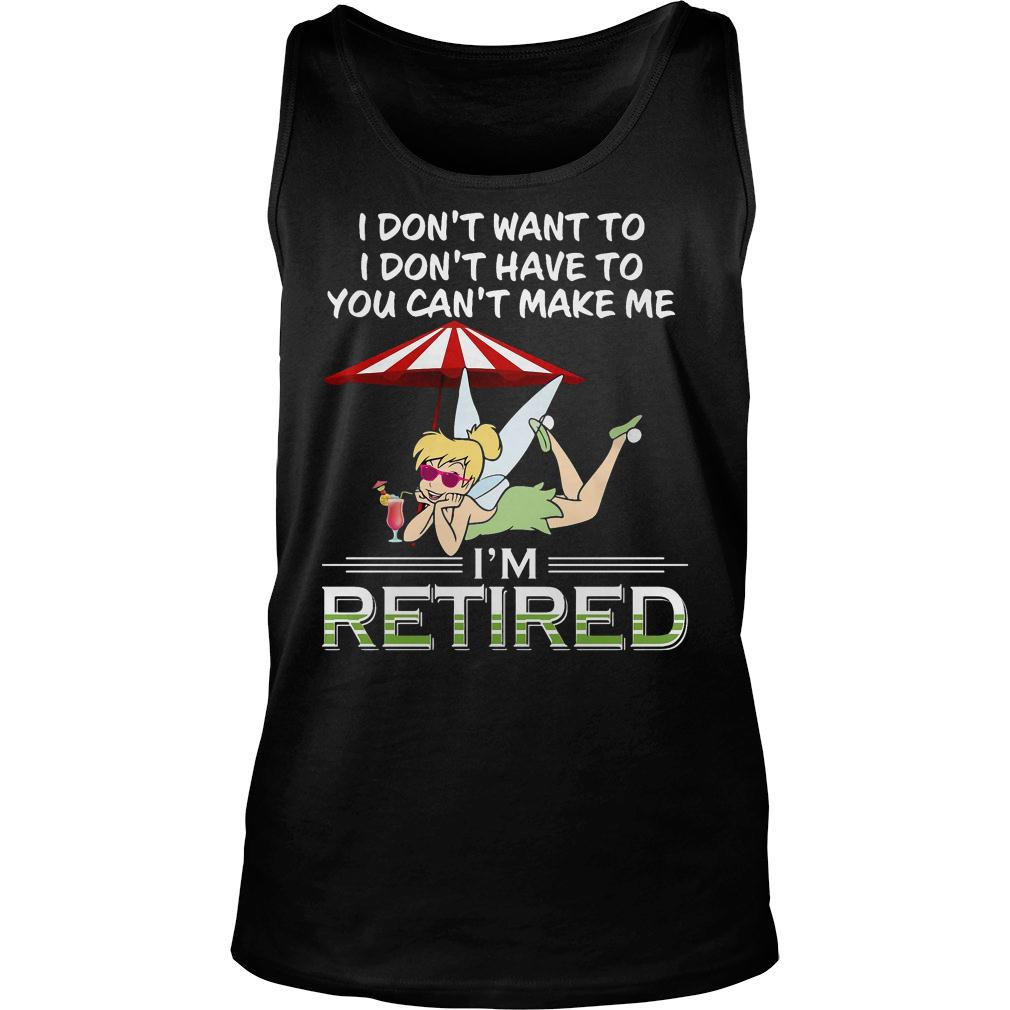 I Dont Want To Retired Tink shirt tank top