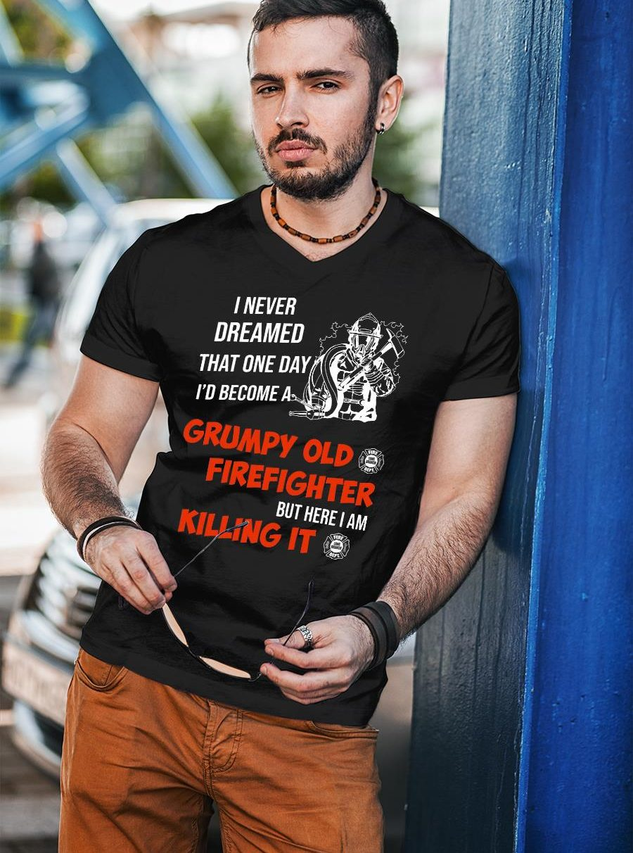 I Never Dreamed That One Day I'd Become A Grumpy Old Firefighter Shirt unisex