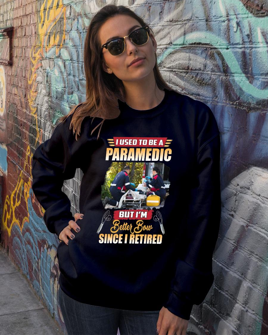 I Used To Be A Paramedic But I'm Better Now Since I Retired shirt sweater official