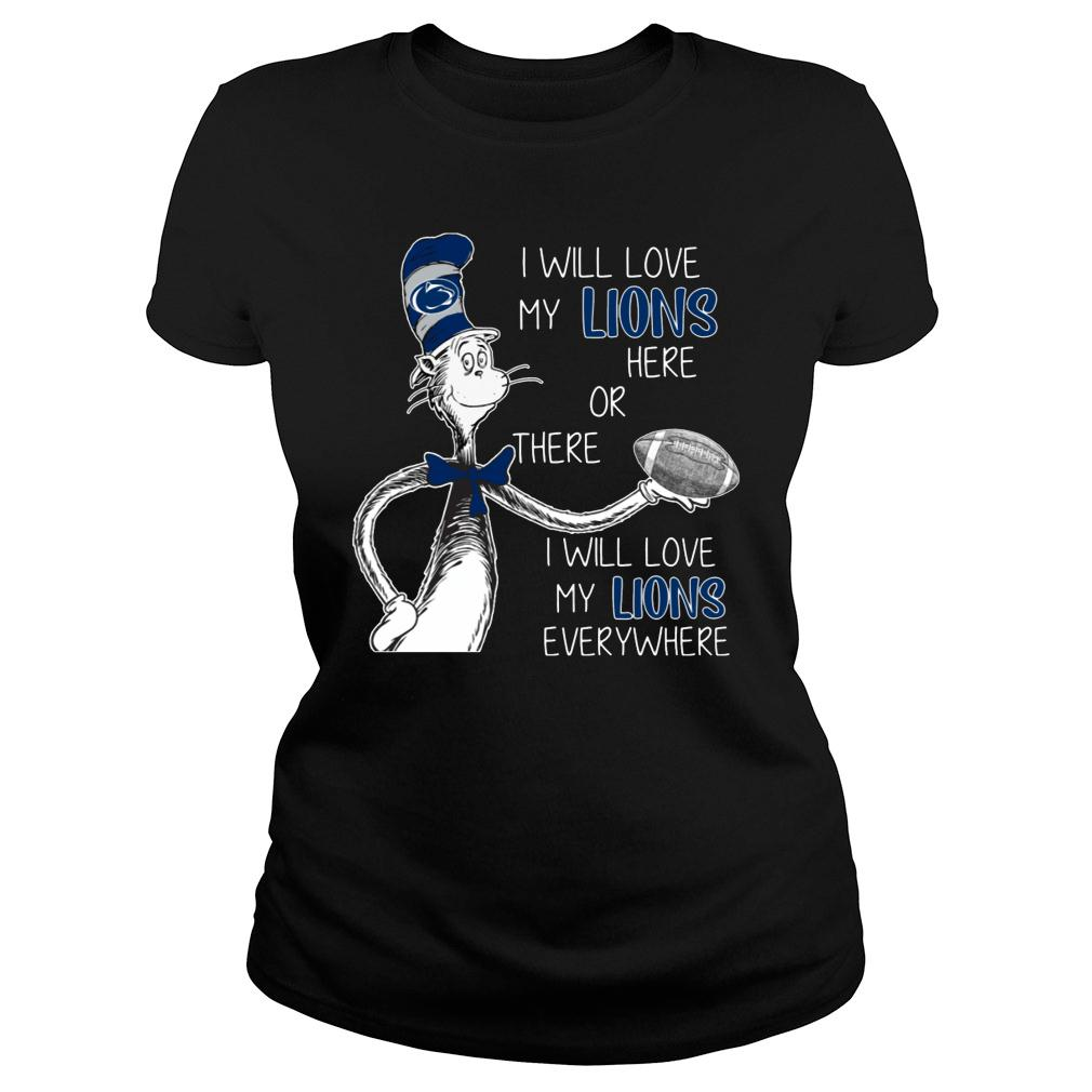 I Will Love My Nittany Lions Here Or There I Will Love My Lions Everywhere Shirt ladies tee