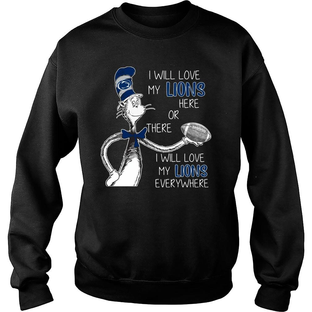 I Will Love My Nittany Lions Here Or There I Will Love My Lions Everywhere Shirt sweater